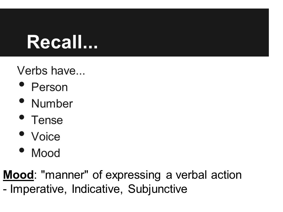Recall... Verbs have... Person Number Tense Voice Mood