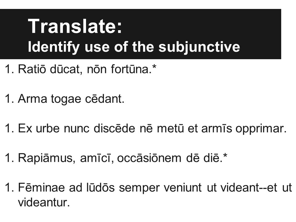 Translate: Identify use of the subjunctive