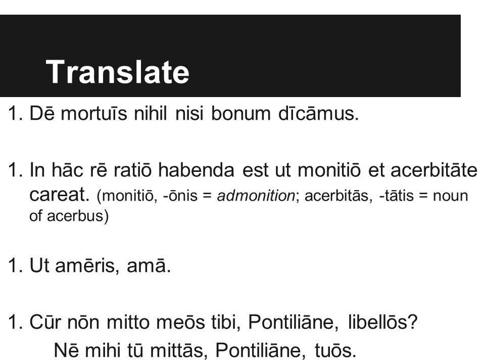 Translate Dē mortuīs nihil nisi bonum dīcāmus.