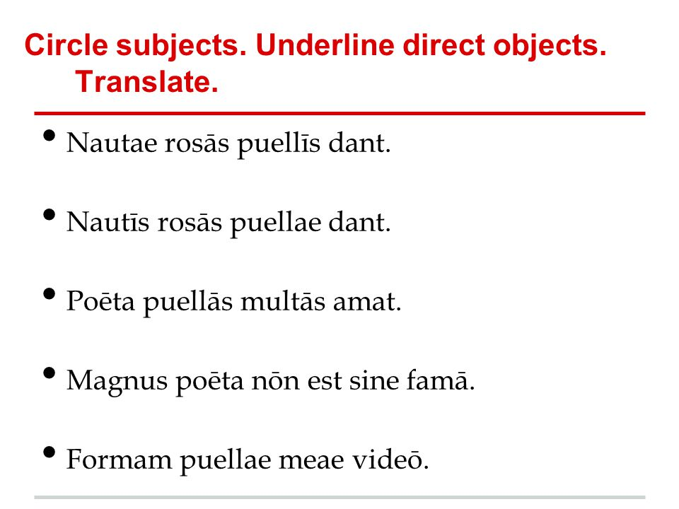Circle subjects. Underline direct objects. Translate.