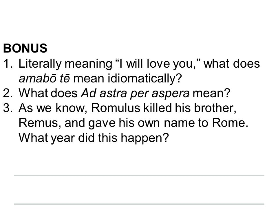 BONUS Literally meaning I will love you, what does amabō tē mean idiomatically What does Ad astra per aspera mean