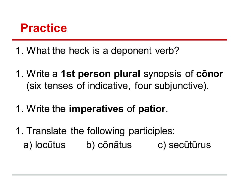 Practice What the heck is a deponent verb