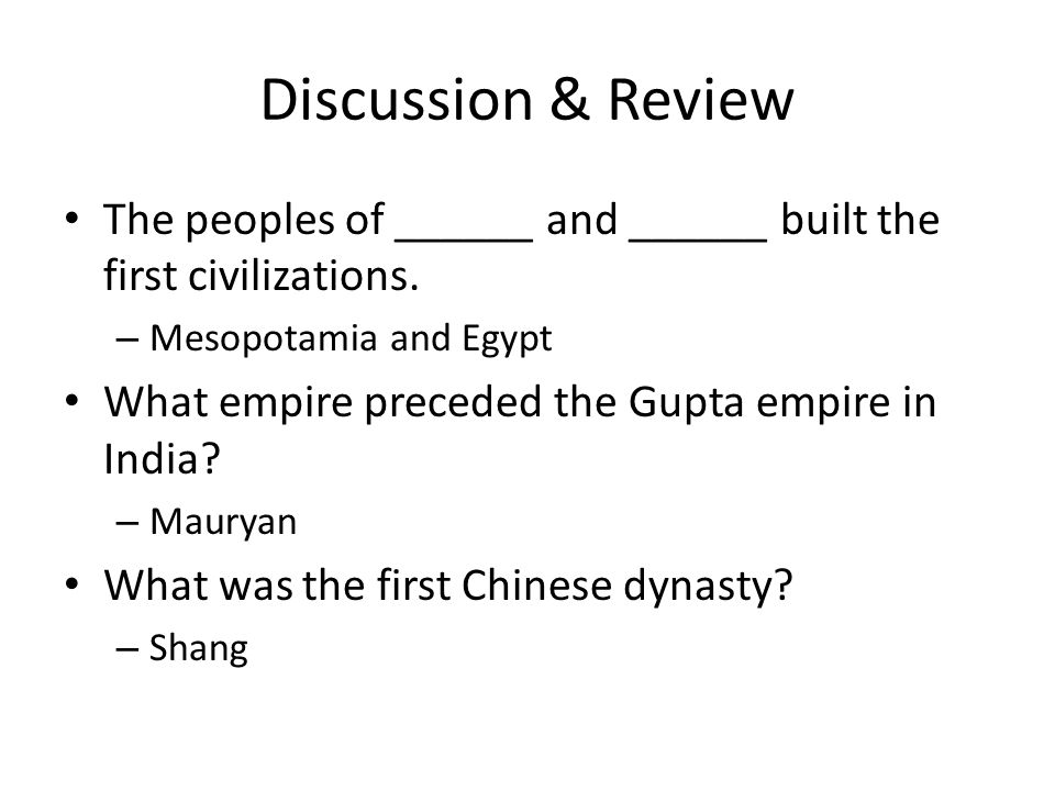 Discussion & Review The peoples of ______ and ______ built the first civilizations. Mesopotamia and Egypt.