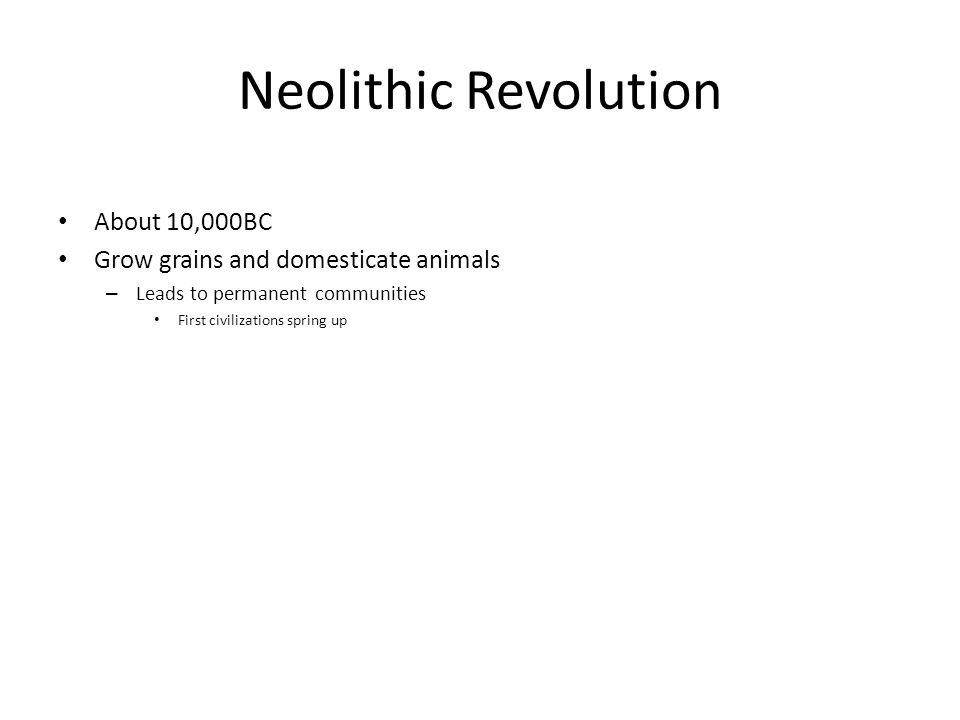 Neolithic Revolution About 10,000BC