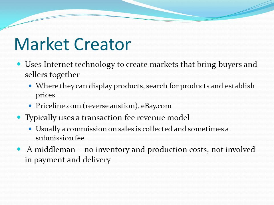 Market Creator Uses Internet technology to create markets that bring buyers and sellers together.