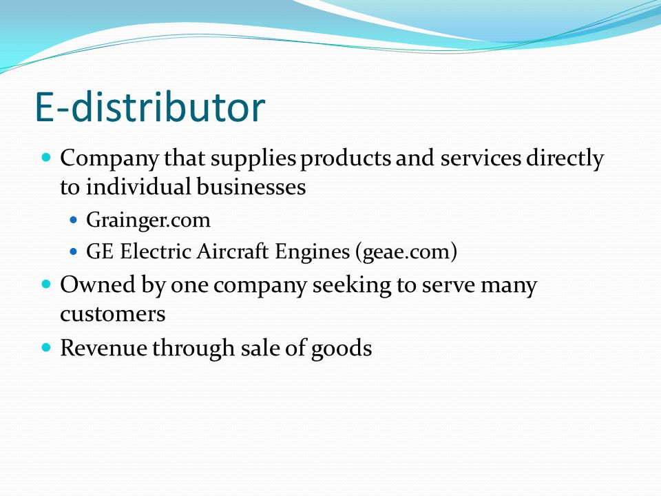 E-distributor Company that supplies products and services directly to individual businesses. Grainger.com.