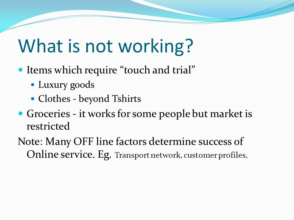 What is not working Items which require touch and trial