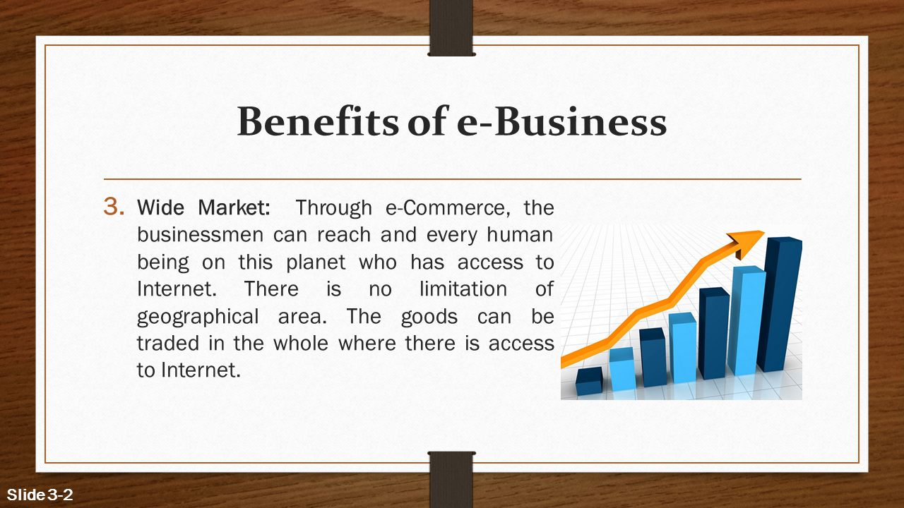 the benefits of electronic commerce in For businesses, the most prominent advantages to using e-commerce are the reduced costs associated with it, the broader customer base, the increased customer satisfaction, and the potentially higher sales it produces because e-commerce transactions are done through a website and not a brick and.