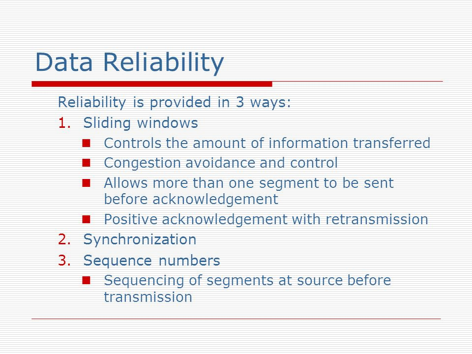 Data Reliability Reliability is provided in 3 ways: Sliding windows