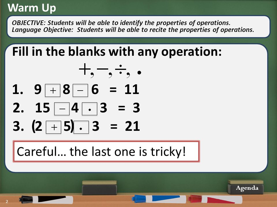 Warm Up OBJECTIVE: Students will be able to identify the properties of operations.