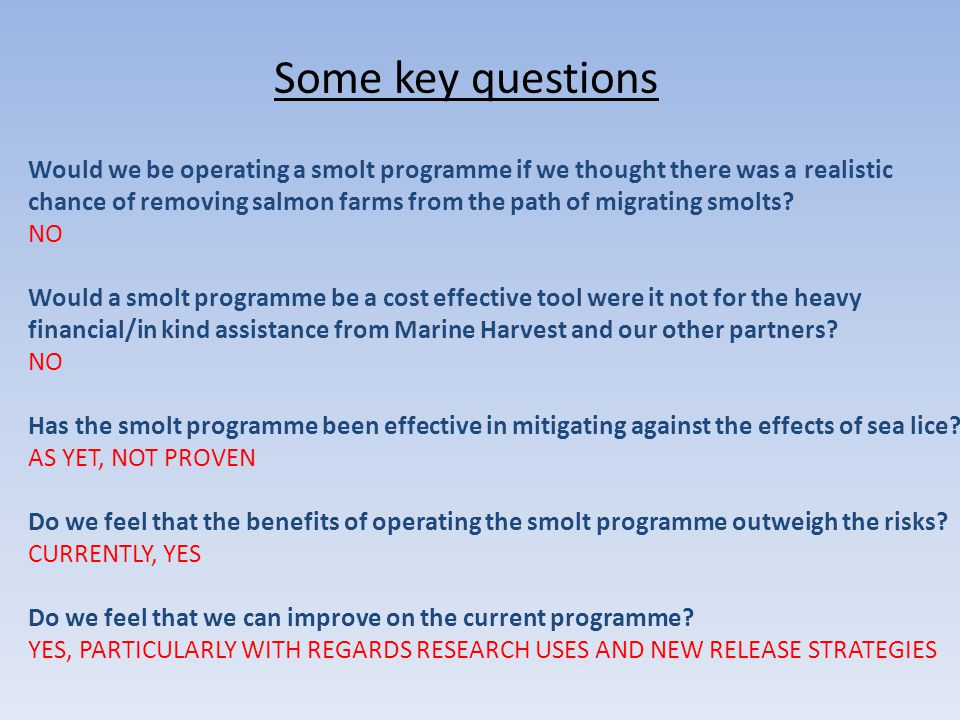 Some key questions Would we be operating a smolt programme if we thought there was a realistic.