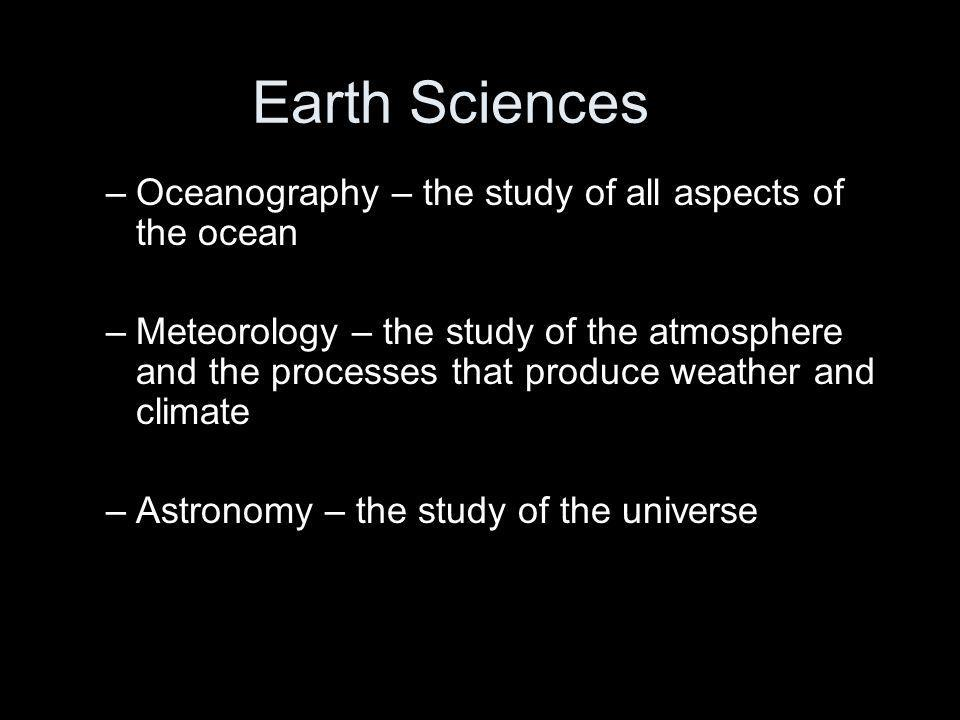 Earth Sciences Oceanography – the study of all aspects of the ocean