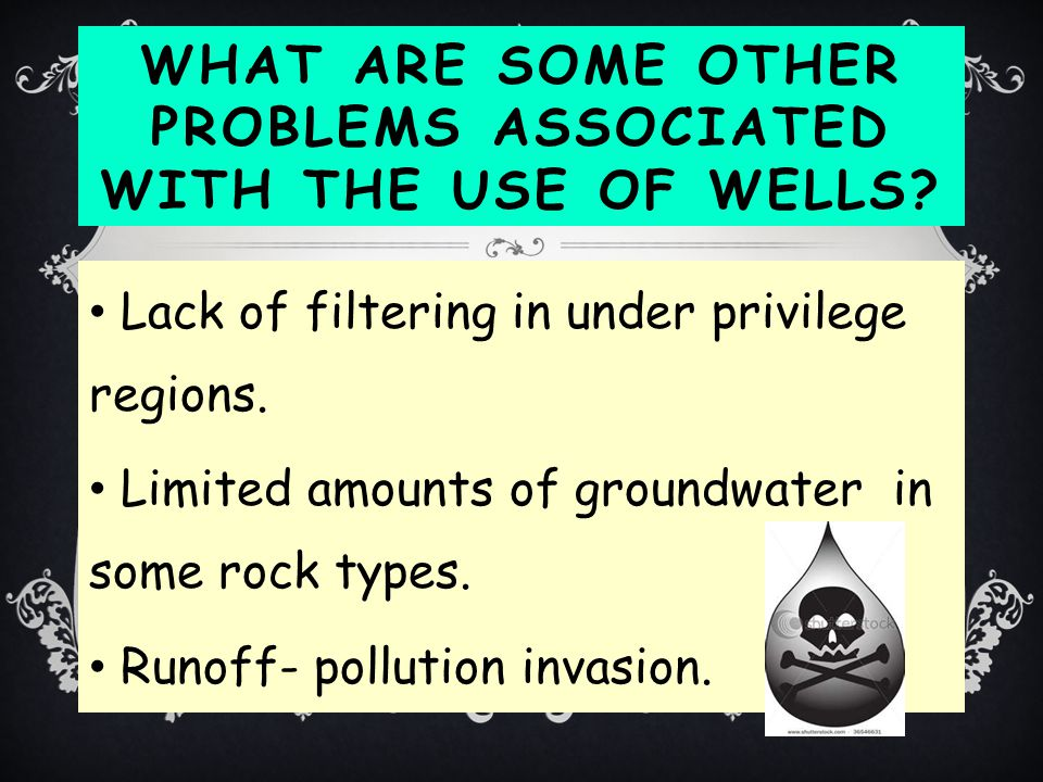What are some other problems associated with the use of wells