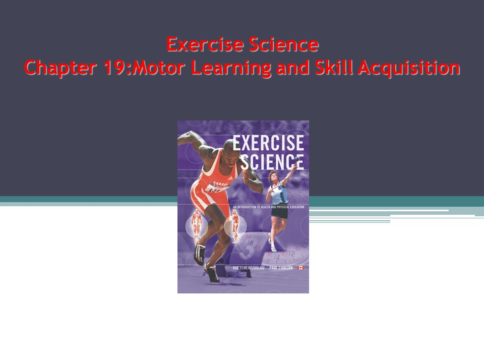 Exercise Science Chapter 19:Motor Learning and Skill Acquisition