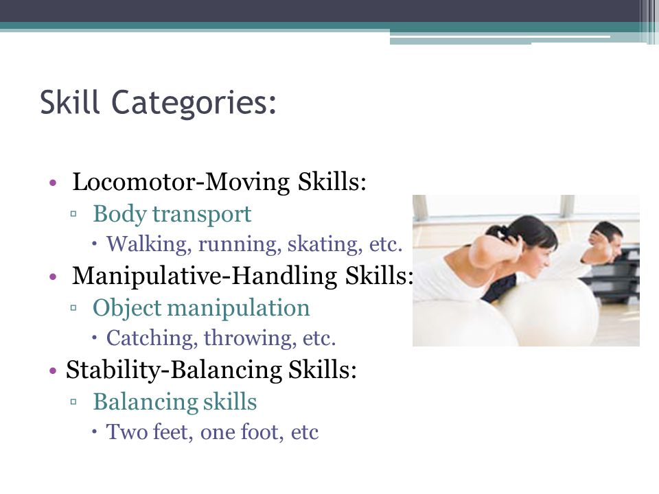 Skill Categories: Locomotor-Moving Skills: