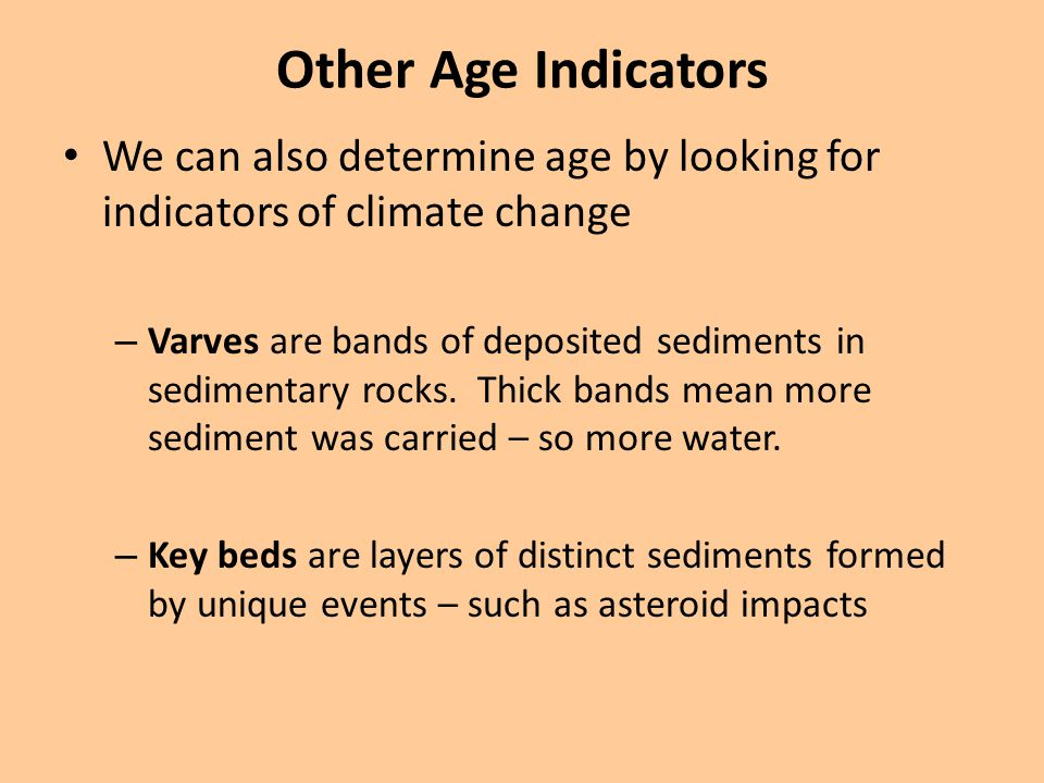 Other Age Indicators We can also determine age by looking for indicators of climate change.