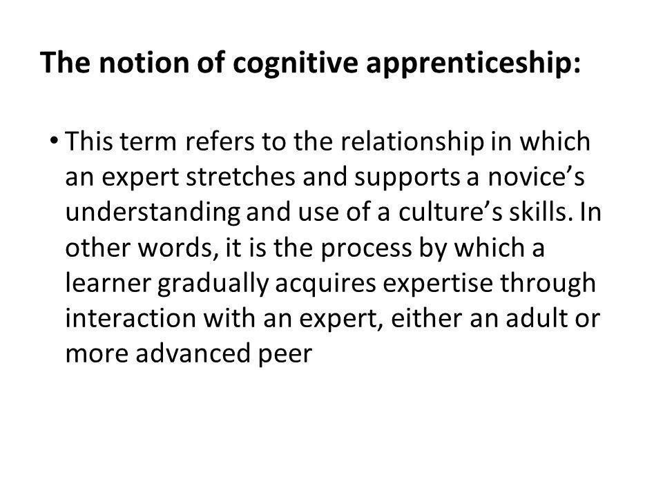 The notion of cognitive apprenticeship: