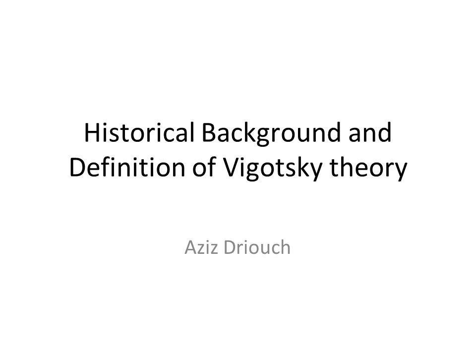 Historical Background and Definition of Vigotsky theory