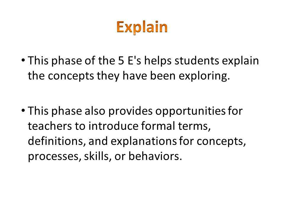 Explain This phase of the 5 E s helps students explain the concepts they have been exploring.