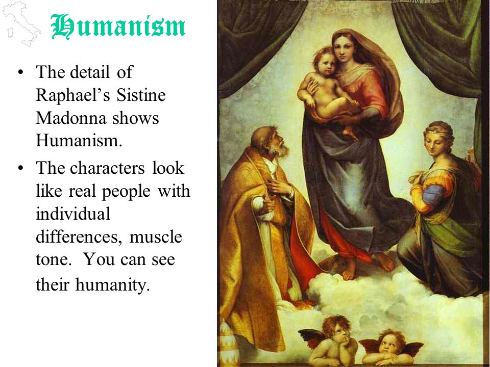 Humanism The detail of Raphael's Sistine Madonna shows Humanism.