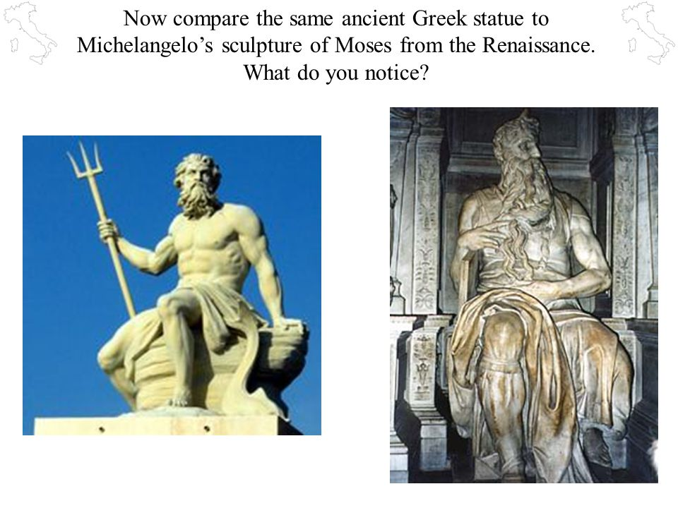 Now compare the same ancient Greek statue to Michelangelo's sculpture of Moses from the Renaissance.
