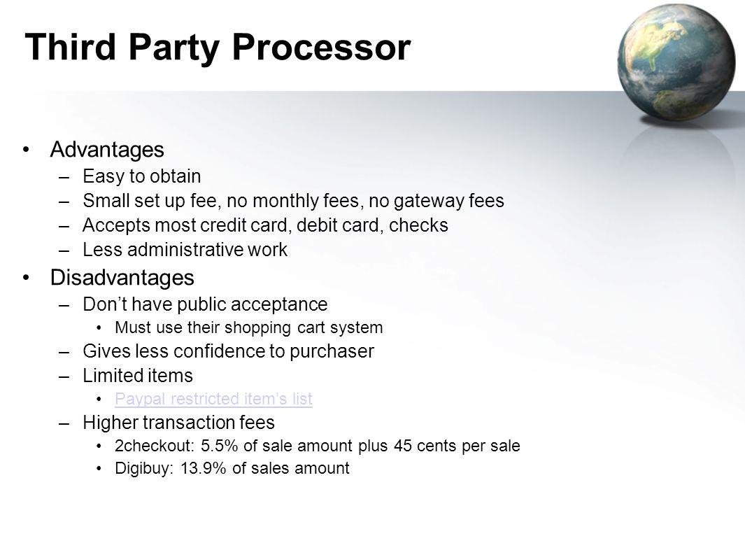 Third Party Processor Advantages Disadvantages Easy to obtain