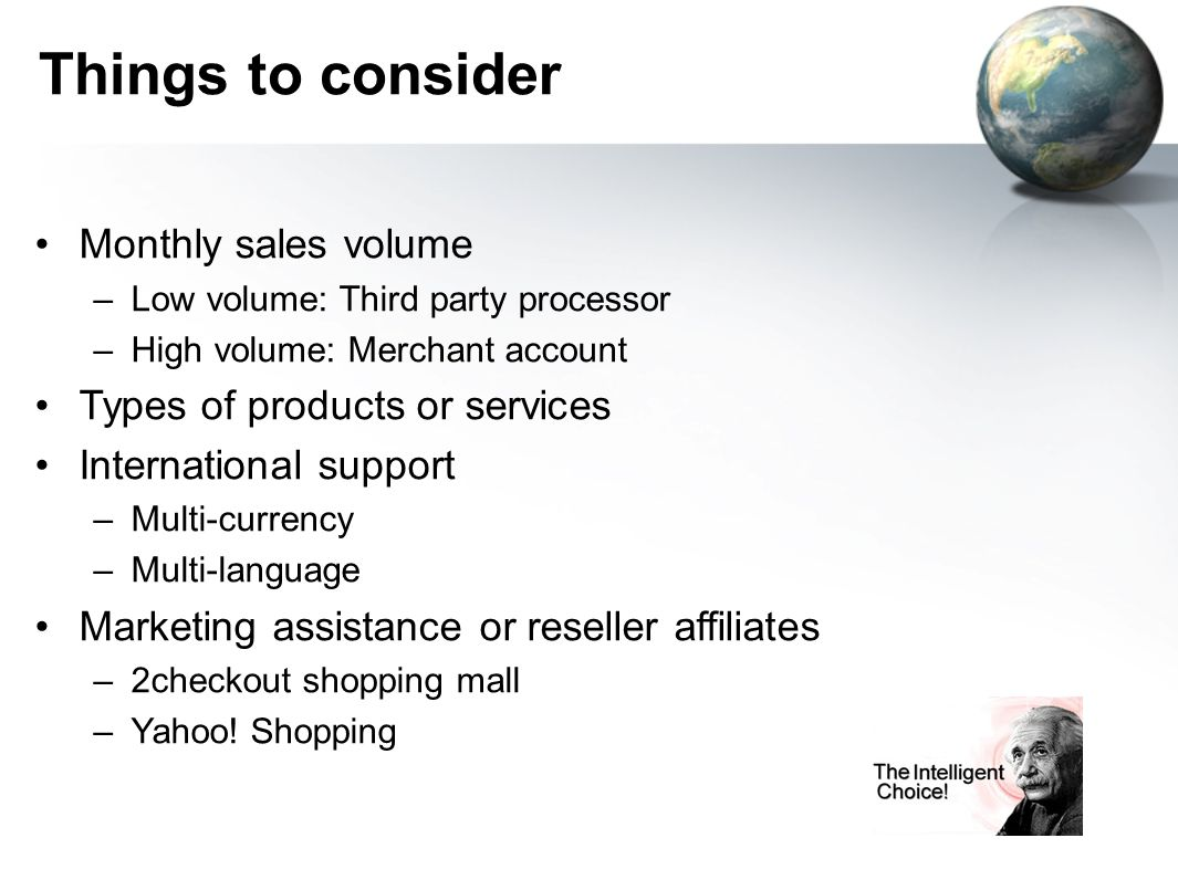 Things to consider Monthly sales volume Types of products or services