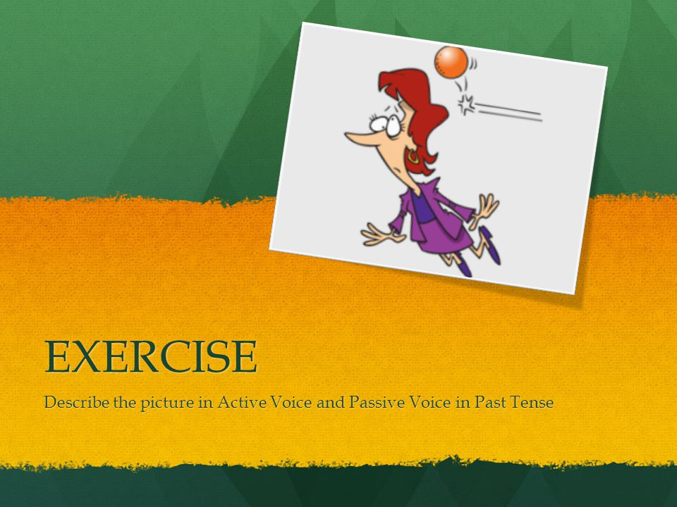 Describe the picture in Active Voice and Passive Voice in Past Tense