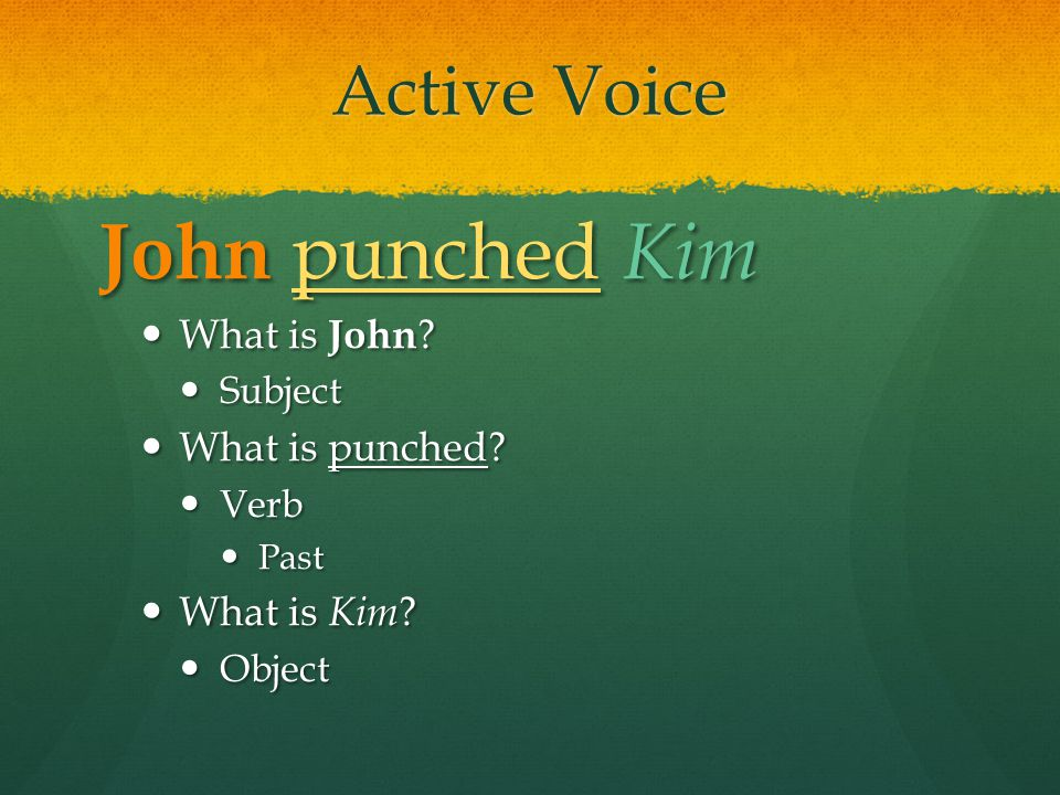 John punched Kim Active Voice What is John What is punched