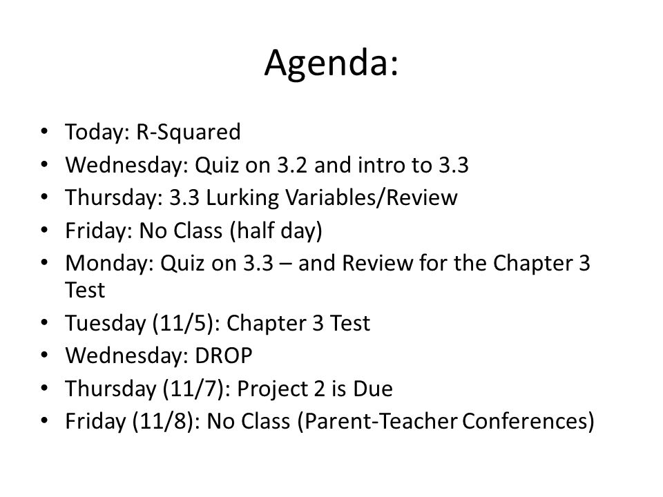 Agenda: Today: R-Squared Wednesday: Quiz on 3.2 and intro to 3.3