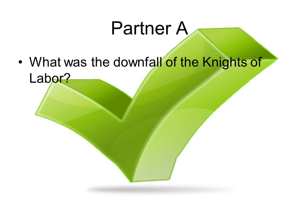 Partner A What was the downfall of the Knights of Labor