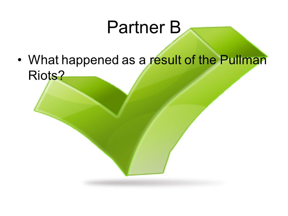 Partner B What happened as a result of the Pullman Riots