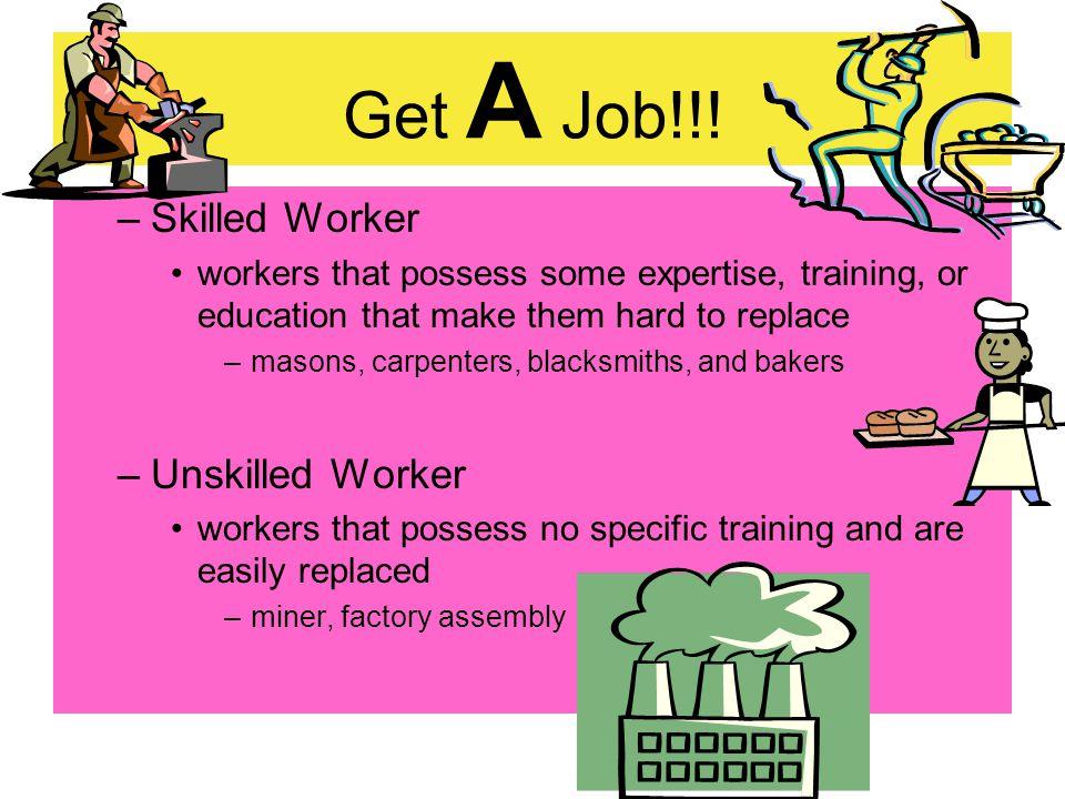 Get A Job!!! Skilled Worker Unskilled Worker