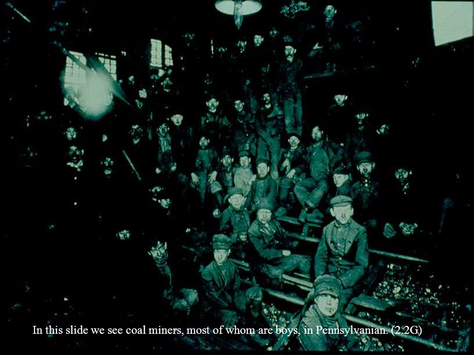 In this slide we see coal miners, most of whom are boys, in Pennsylvanian. (2.2G)