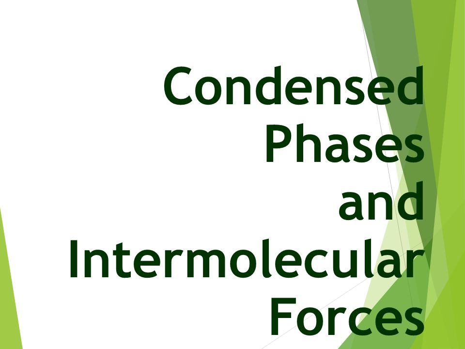 Condensed Phases and Intermolecular Forces