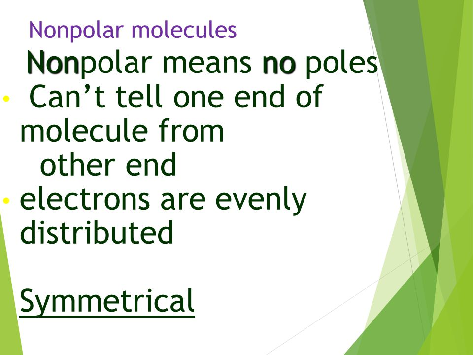 Nonpolar means no poles Can't tell one end of molecule from other end