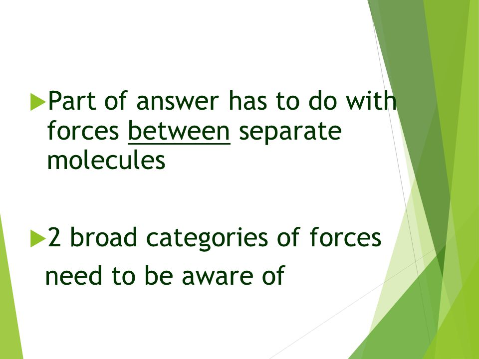 Part of answer has to do with forces between separate molecules