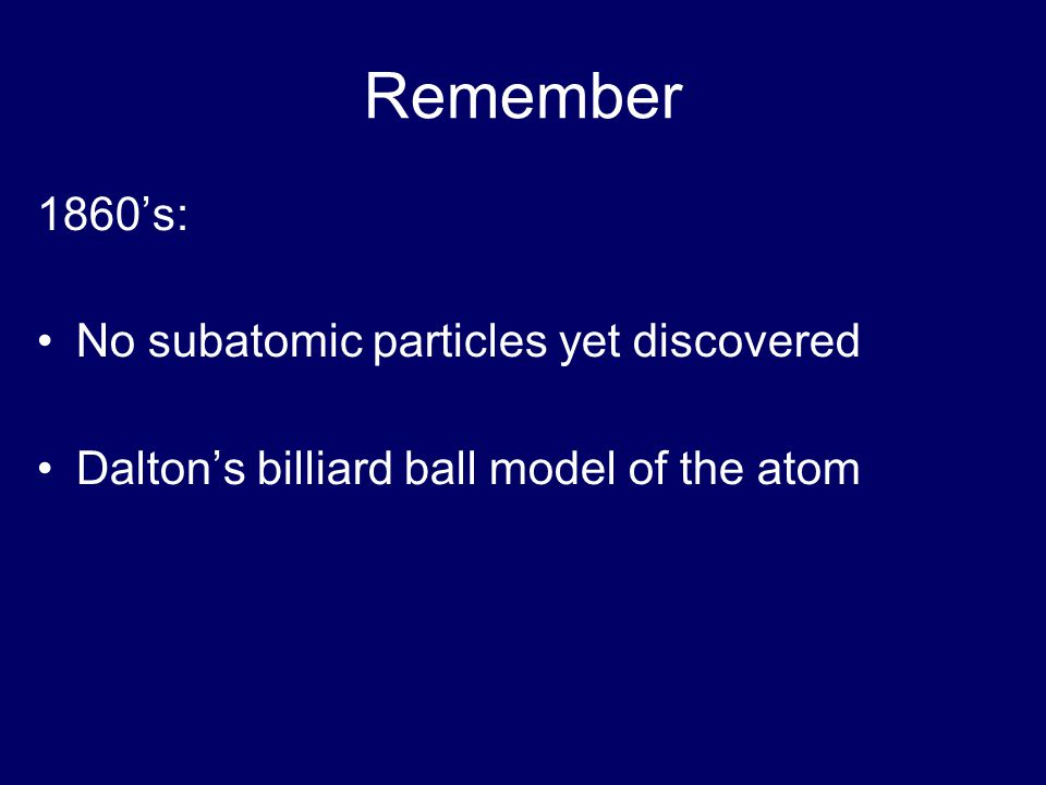 Remember 1860's: No subatomic particles yet discovered