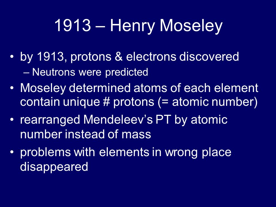 1913 – Henry Moseley by 1913, protons & electrons discovered