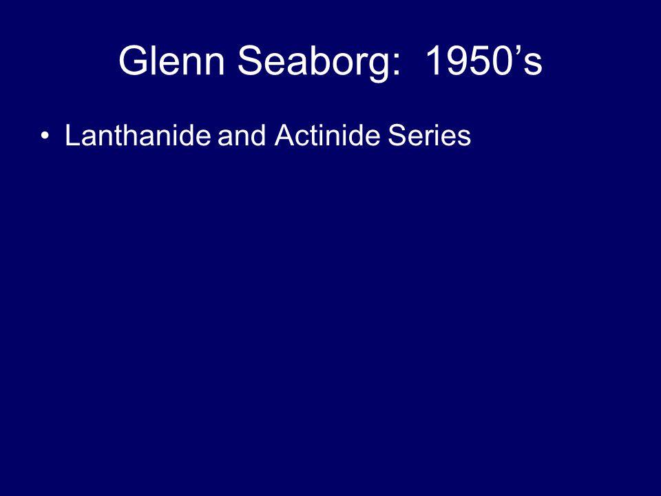 Glenn Seaborg: 1950's Lanthanide and Actinide Series