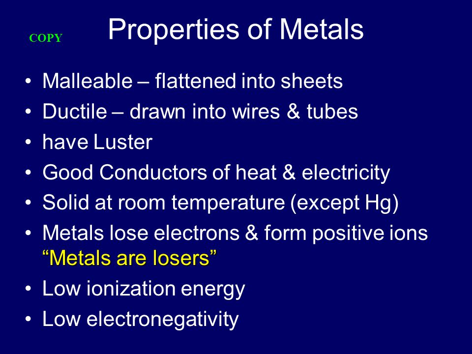 Properties of Metals Malleable – flattened into sheets