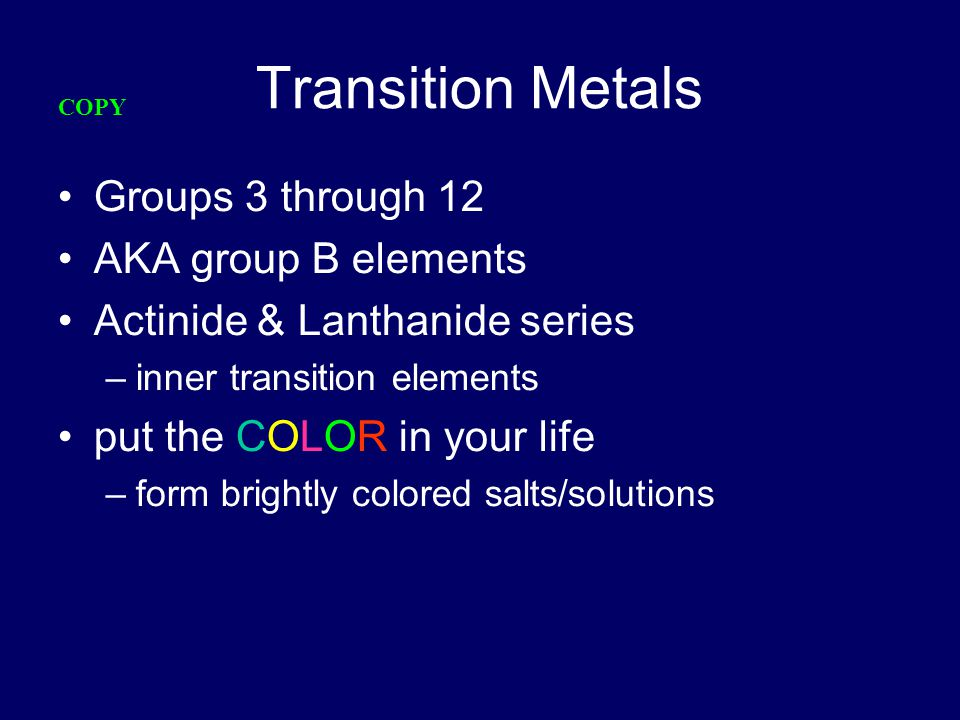 Transition Metals Groups 3 through 12 AKA group B elements
