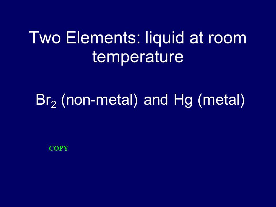 Two Elements: liquid at room temperature