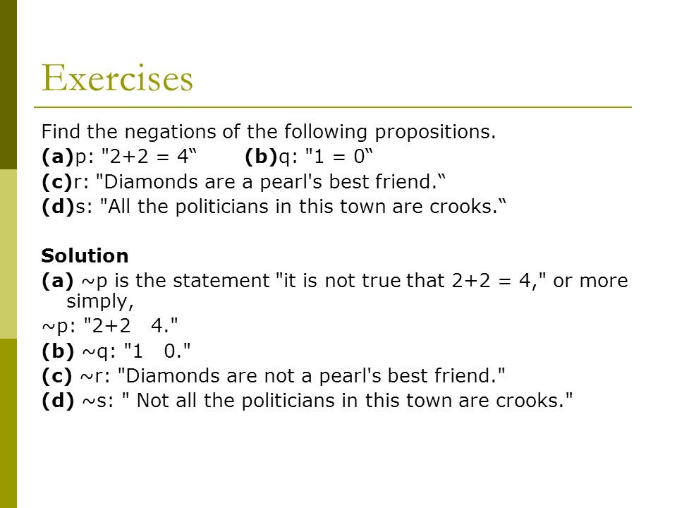 Exercises Find the negations of the following propositions.