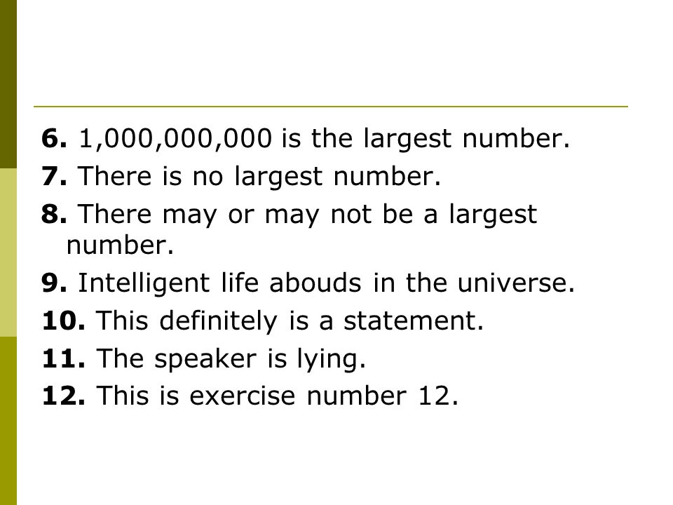 6. 1,000,000,000 is the largest number. 7. There is no largest number. 8. There may or may not be a largest number.