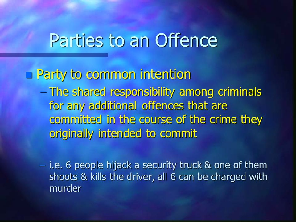 Parties to an Offence Party to common intention