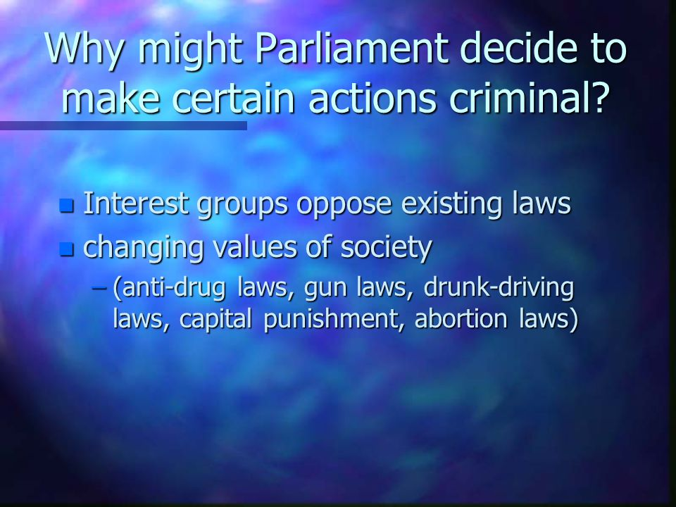 Why might Parliament decide to make certain actions criminal