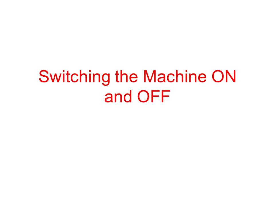 Switching the Machine ON and OFF