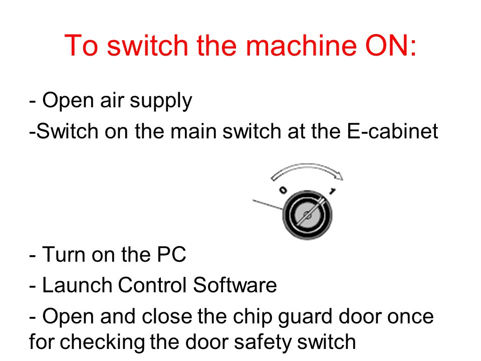 To switch the machine ON: