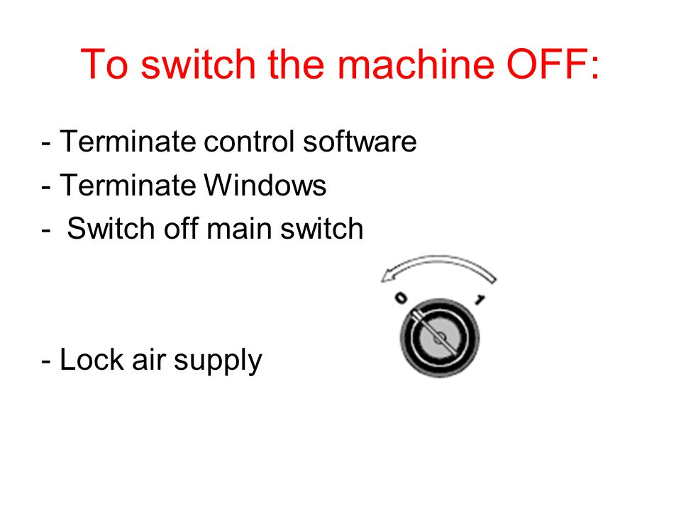To switch the machine OFF: